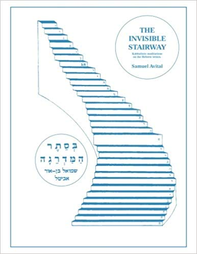The invisible stairway: Kabbalistic meditations on the hebrew letters